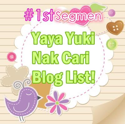 http://aleiyamustaffa.blogspot.my/2015/10/yaya-yuki-nak-cari-bloglist-1st-segmen.html