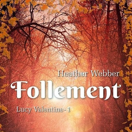 Lucy Valentine, tome 1 : Follement de Heather Webber