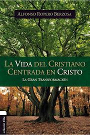 LA VIDA DEL CRISTIANO CENTRADA EN CRISTO - ALFONSO ROPERO BERZOSA