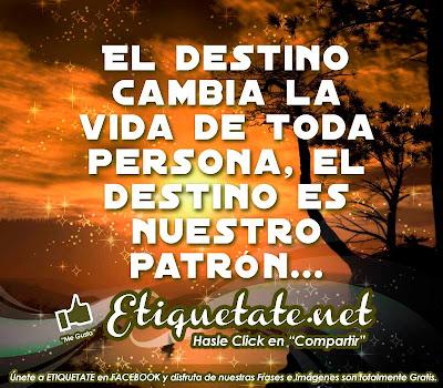 El destino cambia la vida de toda persona, el destino es nuestro patrón...