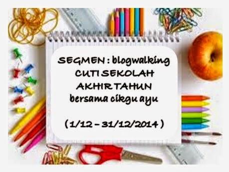 http://www.ayuinsyirah.my/2014/12/segmen-blogwalking-cuti-sekolah-akhir.html