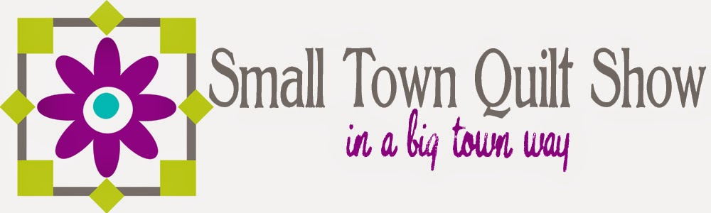 Small Town Quilt Show - In a Big Town Way