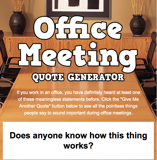 http://www.mandatory.com/office-meeting-quote-generator/