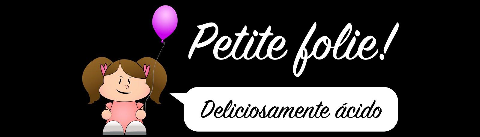 ^Petite Folie^