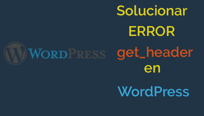 "Solucionar error ""Fatal error: Call to undefined function get_header ..."