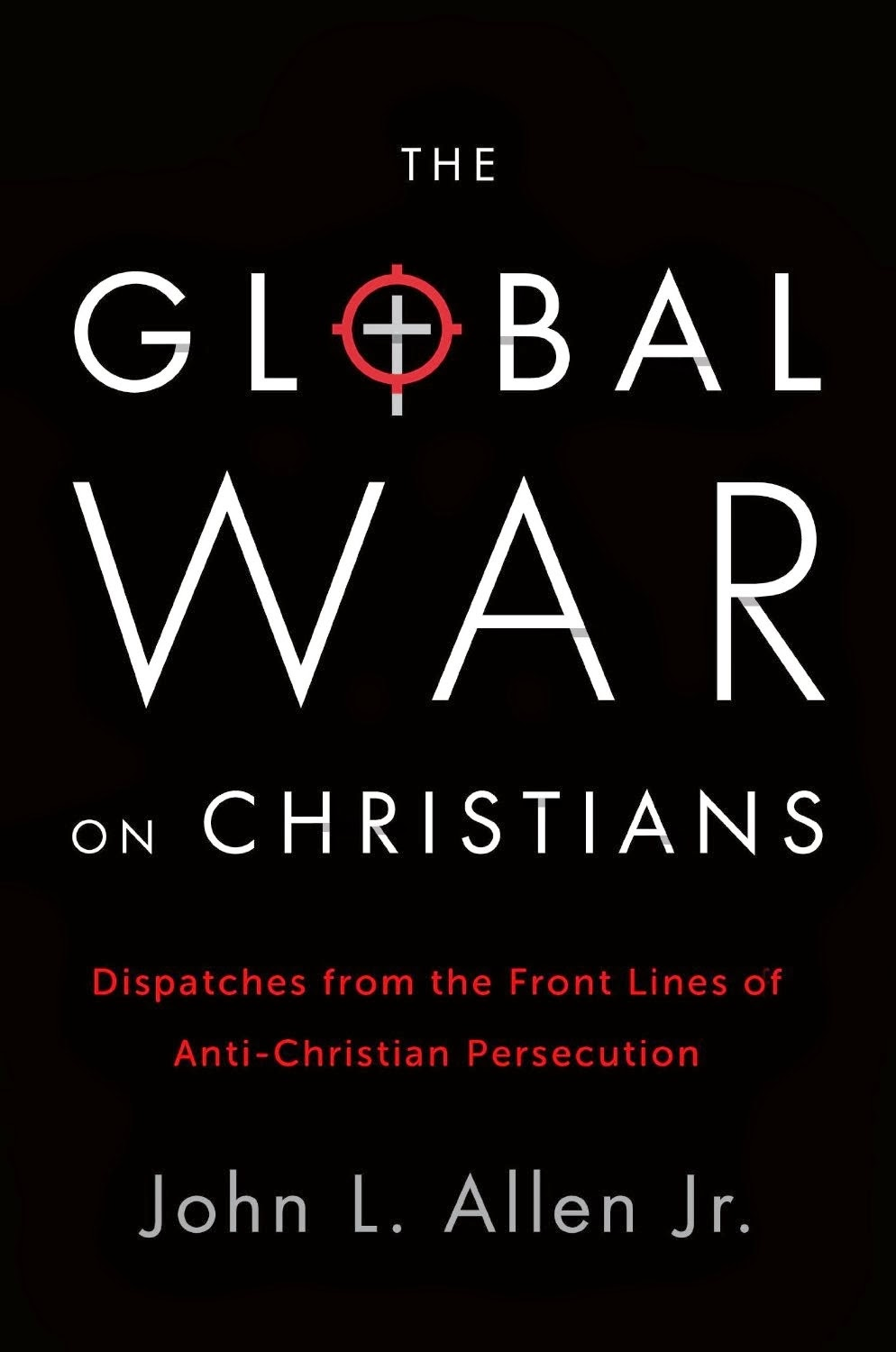 The Global War on Christians Dispatches from the Front Lines of Anti-Christian Persecution ebook download