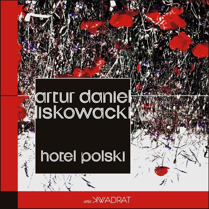 "Artur Daniel Liskowacki ""Hotel Polski"""
