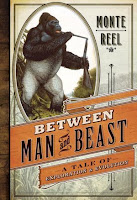 Between Man and Beast: An Unlikely Explorer, the Evolution Debates, and the African Adventure That Took the Victorian World by Storm by Monte Reel