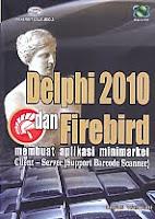 AJIBAYUSTORE Judul Buku : Delphi 2010 dan Firebird – Membuat Aplikasi Minimarket – Client – Server (Support Barcode Scanner) Pengarang : Bagus Wahyudi Penerbit : Gava Media