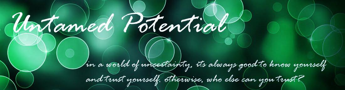 Untamed Potential