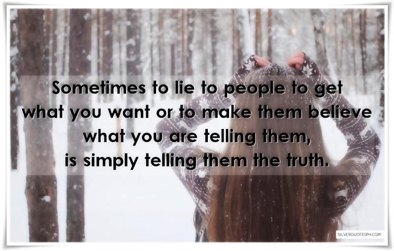 Sometimes To Lie To People To Get What You Want, Picture Quotes, Love Quotes, Sad Quotes, Sweet Quotes, Birthday Quotes, Friendship Quotes, Inspirational Quotes, Tagalog Quotes