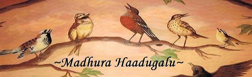 ~Madhura Haadugalu~