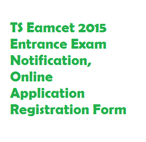 TS Eamcet 2015 Entrance Exam Notification, Online Application Registration Form