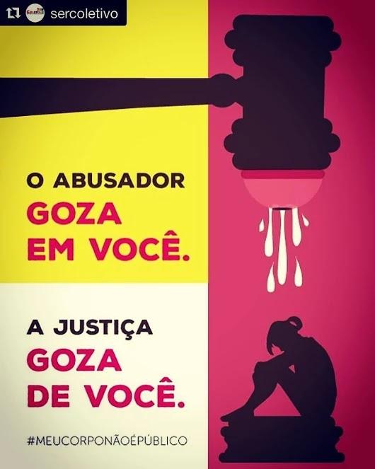 O Abusador Goza em Você.  A Justiça Goza de Você.