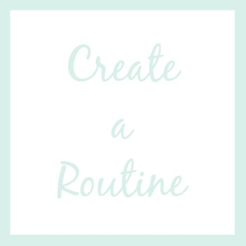 Create a routine | How I'm Organizing My Life This Year