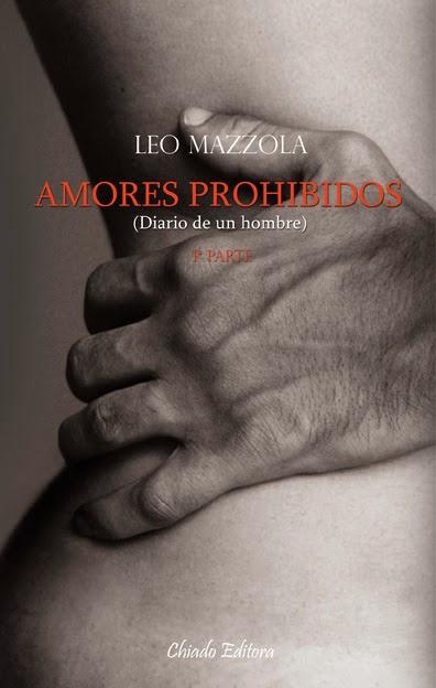 NOVELA ROMÁNTICA Amores Prohibidos (Diario de un hombre #1)  Leo Mazzola [Chiado Editora, Noviembre 2013]  Romántica Adulta, Erótica | Mayores de 18 años | Edición papel PORTADA
