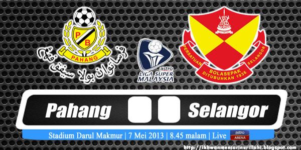 Live Streaming Pahang vs Selangor 7 Mei 2013 - Liga Super 2013