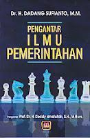 Judul Buku : PENGANTAR ILMU PEMERINTAHAN Pengarang : Dr. H. Dadang Sufianto, M.M. Penerbit : Pustaka Setia