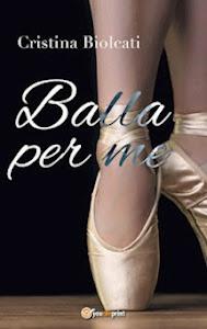 """Giveaway """"Balla per me"""" di Cristina Biolcati"""