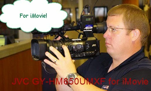 Import JVC GY-HM650U MXF Files to iMovie