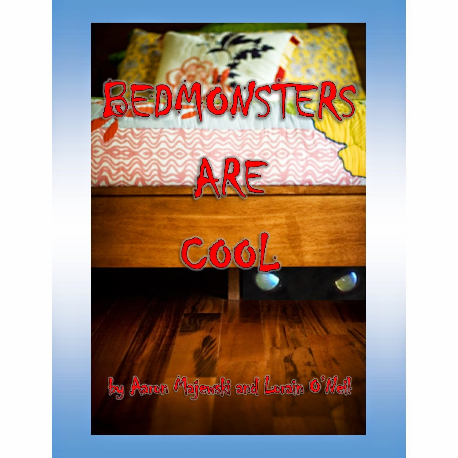 bedmonsters are cool, aaron majewski, Lorain O'Neil, bedmonster, humor, fantasy, coming of age, interview, Young Adult Fantasy, YA, young adult