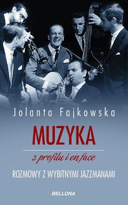 """Jolanta Fajkowska o jazzie, czyli """"Muzyka z profilu i en face"""""""