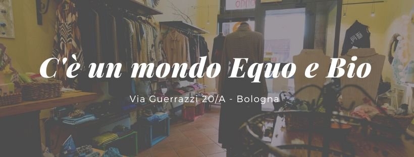 C'è un mondo: il tuo negozio BIO ed EQUO Bologna