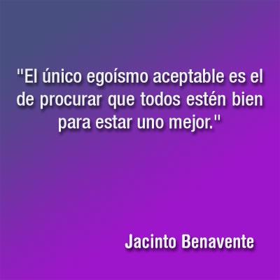citas y frases de Jacinto Benavente (1): sobre el único egoísmo aceptable