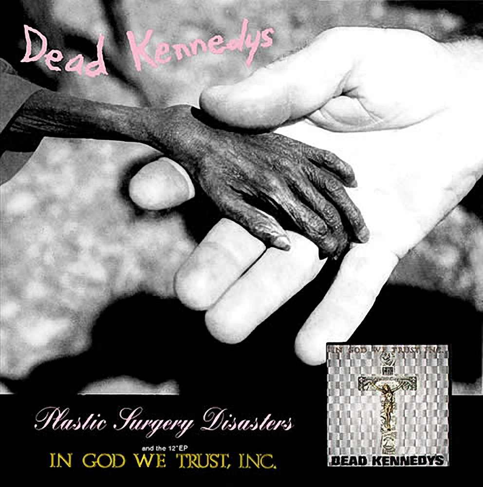 Dead Kennedys - Plastic Surgery Disasters + In God We Trust Inc