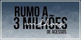 Rumo aos 3 Milhões de acessos!