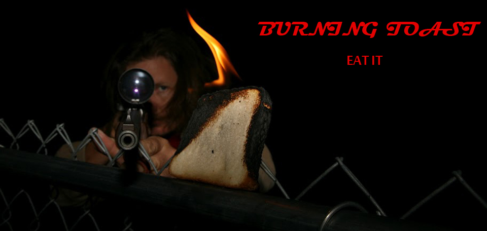 BURNING TOAST