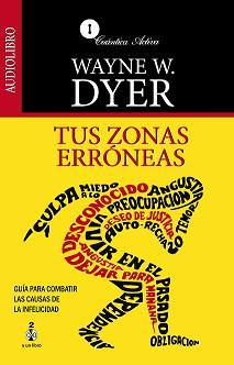 Tus Zonas Erróneas por Wayne W. Dyer