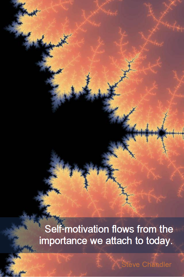 visual quote - image quotation for MOTIVATION - Self-motivation flows from the importance we attach to today. - Steve Chandler