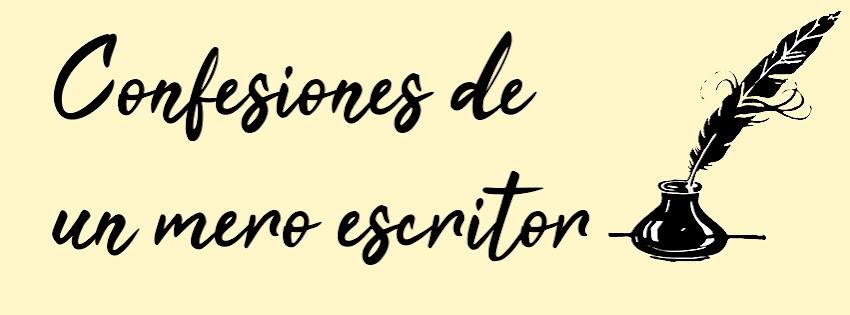 CONFESIONES DE UN MERO ESCRITOR