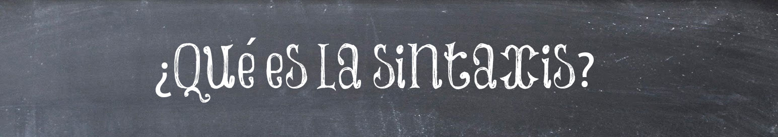 http://eldestrabalenguas.blogspot.com.es/2014/08/que-es-la-sintaxis.html