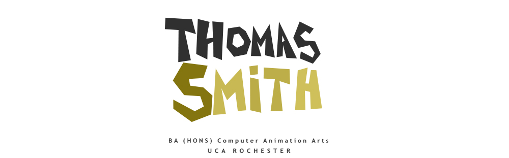 Thomas Smith- BA (Hons) Computer Animation Arts UCA Rochester
