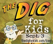 Get your copy of The Dig for Kids NOW!!!
