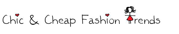 CHIC&CHEAP FASHION TRENDS