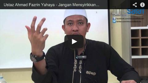 Ustaz Ahmad Fazrin Yahaya – Jangan Mensyirikkan Allah Walau Diancam dengan Seksaan & Ugutan Bunuh