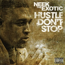 Neek the Exotic - Hustle Don't Stop