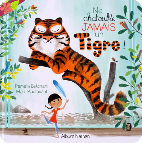Ne chatouille jamais un tigre ! de Pamela Butchart et Marc Boutavant - Nathan