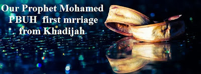 Our Prophet Mohamed ( PBUH ) first marriage from Khadijah.