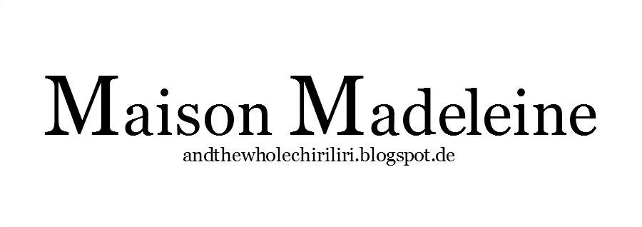 *MAISON MADELEINE