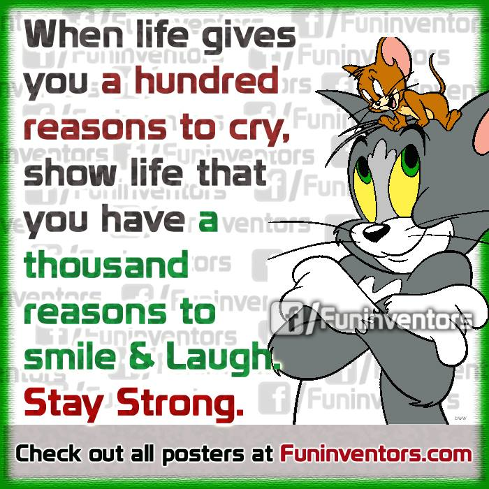 When life gives you a hundred reasons to cry,tom and jerry life quote