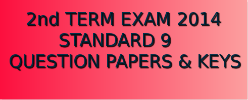 SECOND TERM EXAM 2014 - STANDARD 9 QUESTION PAPERS AND ANSWER KEYS
