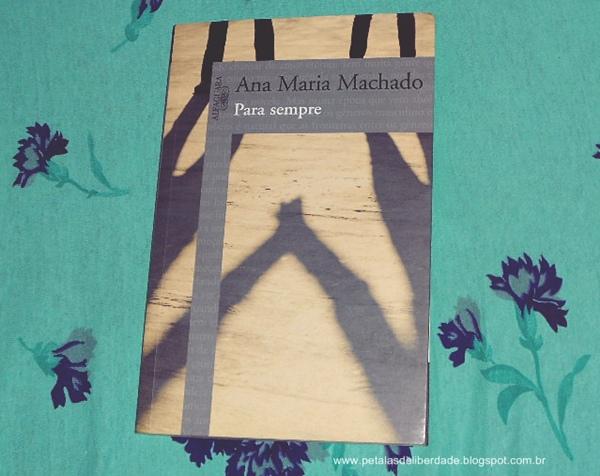 capa, Resenha, livro, Para sempre, Ana Maria Machado, Alfaguara, trechos