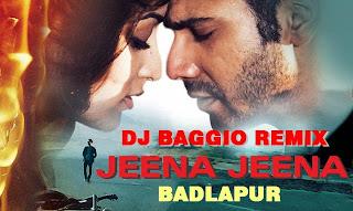 Jeena Jeena (Badlapur) - Dj Baggio Remix