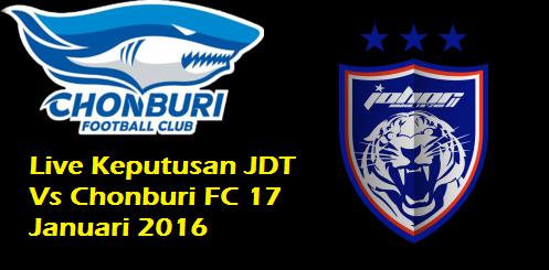 siaran langsung Keputusan JDT Vs Chonburi FC 17 Januari 2016