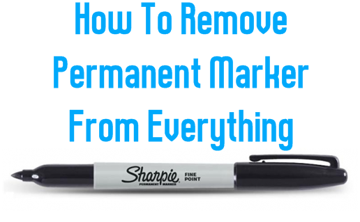 How To Remove Permanent Marker From Everything