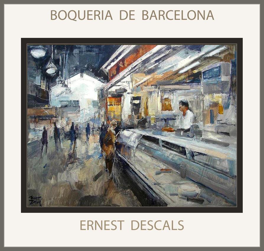 BARCELONA-PINTURA-BOQUERIA-MERCAT-MERCADO-PINTURAS-CUADROS-PINTOR-ERNEST DESCALS